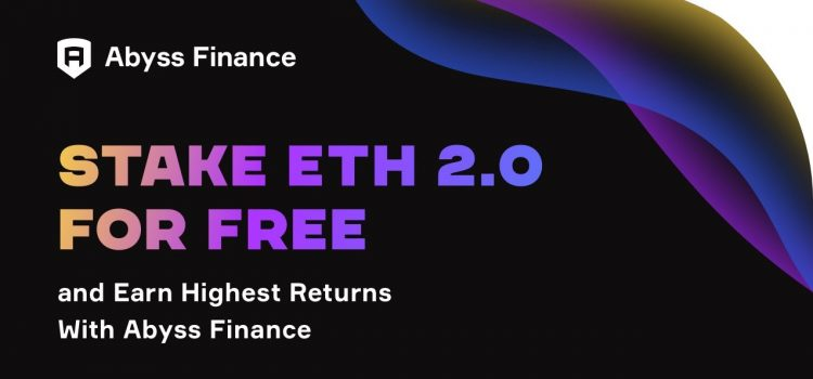 Stake ETH 2.0 for Free and Earn High Returns with Abyss Finance
